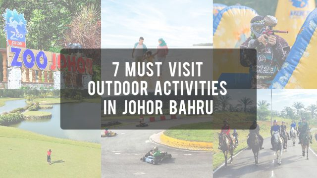 Love to take sun shower or hang out during weekend? You must visit these outdoor activities in Johor Bahru.