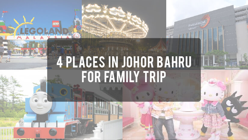 4 Places in Johor Bahru to spend your time with your family trip